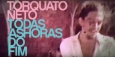 Torquato Neto – Todas as Horas do Fim