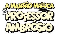 A Mansão Maluca do Professor Ambrósio - 1ª e 2ª temporadas